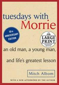 image of Tuesdays with Morrie: An Old Man, A Young Man and Life's Greatest Lesson (Random House Large Print)