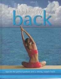 THE HEALTHLY BACK (TIPS FOR THE PERFECT POSTURE AND A STRONG, SUPPLE BACK)