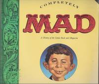 Completely MAD, a History of the Comic Book and Magazine