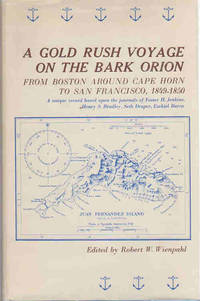 A Gold Rush Voyage on the Bark Orion; from Boston around Cape Horn to San Francisco, 1849-1850 | a unique record based upon the journals of Foster H. Jenkins, Henry S. Bradley, Seth Draper and Ezekiel I. Barra