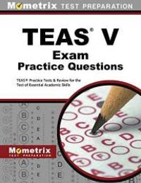 TEAS Exam Practice Questions: TEAS Practice Tests & Review for the Test of Essential Academic...