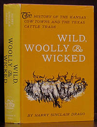 image of Wild, Woolly & Wicked: The History of the Kansas Cow Towns and the Texas Cattle Trade