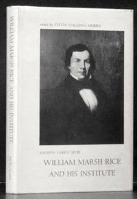 William Marsh Rice and His Institute: A Biographical Study (edited by Sylvia Stallings Morris)