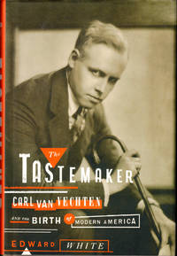 The Tastemaker: Carl Van Vechten and the Birth of Modern America