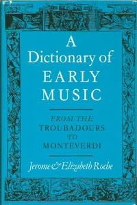 A DICTIONARY OF EARLY MUSIC from Troubadours to Monteverdi
