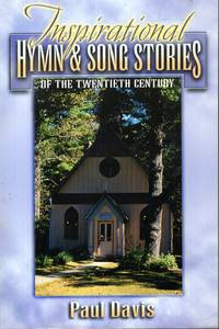 Inspirational Hymn and Song Stories of the Twentieth Century