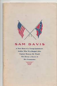 Sam Davis: A True Story of a Young Confederate Soldier Who Was Hanged After Capture Because He Would Not Betray a Secret of His Commander