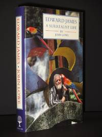 Edward James: Poet, Patron, Eccentric. A Surrealist Life
