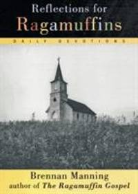 Reflections for Ragamuffins : Daily Devotions from the Writings of Brennan Manning