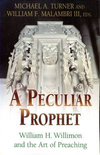 A Peculiar Prophet : William H Willimon and the Art of Preaching