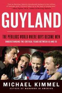Guyland : The Perilous World Where Boys Become Men