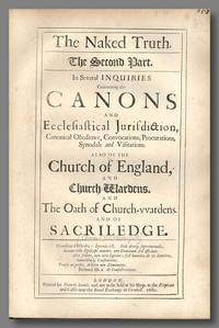 THE NAKED TRUTH. THE SECOND PART. IN SEVERAL INQUIRIES CONCERNING THE CANONS AND ECCLESIASTICAL...