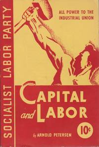 Capital and Labor by  Arnold Petersen - Second Printing - 1939 - from Le Bookiniste, ABAA-ILAB-IOBA and Biblio.com