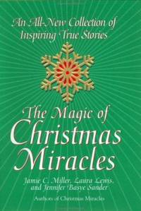 The Magic of Christmas Miracles : An All-New Collection of Inspiring True Stories