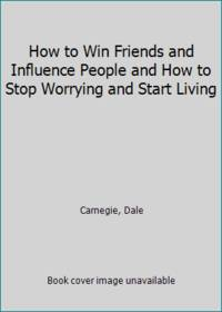 How to Win Friends and Influence People and How to Stop Worrying and Start Living
