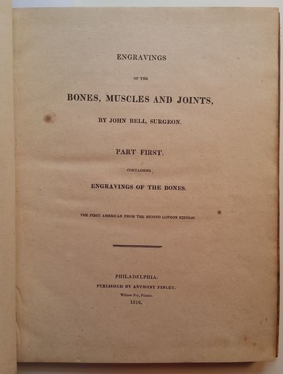 Philadelphia: Published by Anthony Finley, 1816. Bell, John M.D. Engravings of the Bones, Muscles an...
