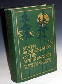 image of Seven Wonderlands of the American West; Being the notes of a Traveler Concerning the Various Pilgrimages to the Yellowstone National Park, the Grand Canyon National Park, Zion National Park....and the Petrified Forests of Arizona