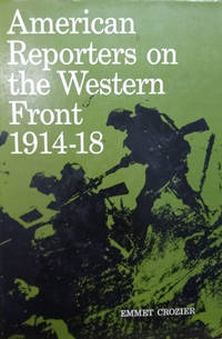 image of American Reporters on the Western Front, 1914-18