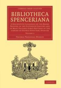 image of Bibliotheca Spenceriana: A Descriptive Catalogue of the Books Printed in the Fifteenth Century and of Many Valuable First Editions in the Library of ... Publishing and Libraries) (Volume 2)