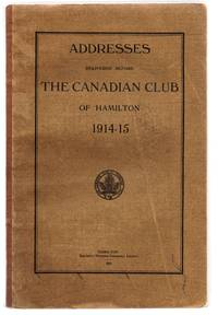 Addresses Delivered Before the Canadian Club of Hamilton 1914-15 by Spectator Printing Company - Paperback - 1915 - from Attic Books and Biblio.com