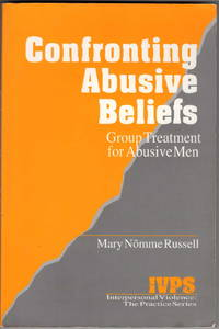 Confronting Abusive Beliefs: Group Treatment for Abusive Men (Interpersonal Violence: The Practice Series)