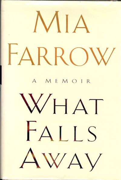 1997. FARROW, Mia. WHAT FALLS AWAY: A MEMOIR. NY: Doubleday, . Small quarto, cloth and boards in dus...