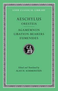 Aeschylus: v. II: Oresteia: Agamemmon, Libation-Bearers, Eumenides