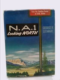 N.A.1 Looking North: From the Canadian Border to Circle, Alaska [First Printing] by Stewart, George R - 1957