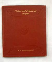 The History and Progress of Surgery : An Address, Delivered To The Medical Students Of The Melbourne Hospital, On The Occasion Of The Presentation Of Prizes In The Class of Operative Surgery