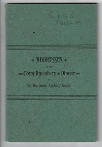 Addresses at the Complimentary Dinner to Dr. Benjamin Apthorp Gould