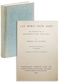 Lay Down Your Arms: The Autobiography of Martha von Tilling...Authorised Translation by T. Holmes. Revised by the Authoress