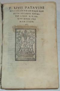 T. LIVII PATAVINI HISTORIARUM AB URBE CONDITA DECADIS QUINTAE LIBRI QUNQUE NUNC PRIMUM EXCUSI. [Together with]: TITI LIVII PATAVINI DECADUM XIIII EPITOMAE. LUCIUS FLORUS. (2 books bound in one volume, as issued).