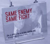 image of Same Enemy, Same Fight.  (NO to APEC = No to Global Capitalism)