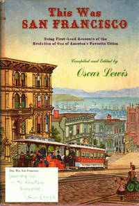 This Was San Francisco; Being First-Hand Accounts of the Evolution of One of America's Favorite Cities
