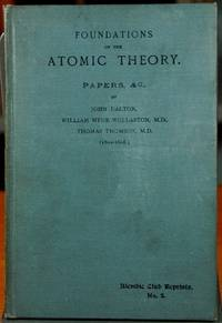 Foundations of the Atomic Theory, Papers, &C., by John Dalton, William Hyde Wollaston, M.D., Thomas Thomson, M.D. (1802-1808)
