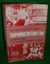 CONFRONTING THE COLOUR LINE The Broken promise of the Civil Rights Movement in Chicago by   George W - Paperback - 1st Edition - 1986 - from booksonlinebrighton and Biblio.com