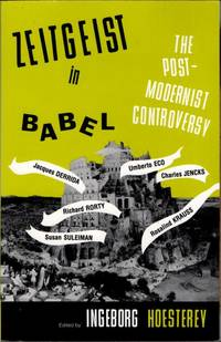 Zeitgeist in Babel: The Postmodernist Controversy by Hoesterey, Ingeborg (Editor) - 1993