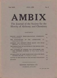Ambix. The Journal of the Society for the History of Alchemy and Early Chemistry Vol. XXII, No. 2. July, 1975 by Anon