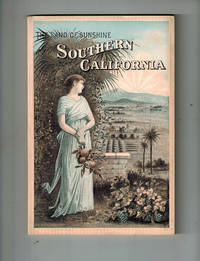 The Land of Sunshine; Southern California: An Authentic Description of Its Natural  Features, Resources and Prospects , Containing Reliable Information for the Homeseeker, Tourist and Invalid