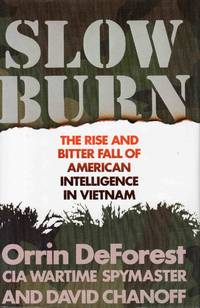 Slow Burn The Rise And Bitter Fall Of American Intelligence In Vietnam
