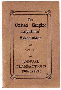 image of The United Empire Loyalists' Association Vol. VI. Annual Transactions 1904 to 1913