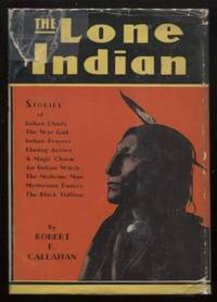 The Lone Indian by  Robert E Callahan - Hardcover - Signed - 1933 - from E Ridge fine Books and Biblio.co.uk