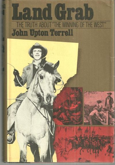 "LAND GRAB The Truth about the ""Winning"" of the West, Terrell, John Upton"