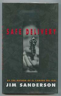 Safe Delivery by  Jim SANDERSON - Signed First Edition - 2000 - from Between the Covers- Rare Books, Inc. ABAA (SKU: 297116)