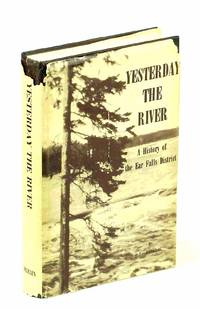 image of Yesterday, The River: A History of the Ear Falls [Ontario] District