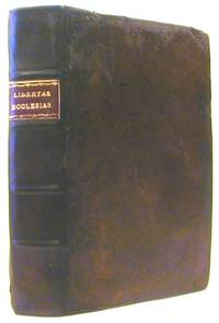 Libertas Ecclesiastica, Or, A Discourse Vindicating the Lawfulness of Those Things Which are...
