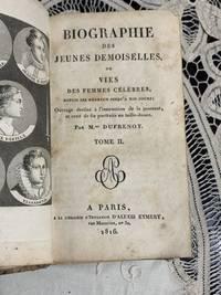 Biographie Des Jeunes Demoiselles Ou Vies Des Femmes Celebres, Depuis Les Hebreux Jusqu'a Nos...