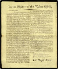 "Broadside.  Begins, ""To the electors of the Western District.  Fellow-citizens, In a few days you will again be called upon to exercise the distinguishing privilege of Freemen — that of electing your Representatives to the Legislature.  In discharging this duty, the great body of the people only want correct information, and they will generally choose the most able and faithful men to legislate for them.""."