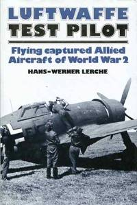 image of Luftwaffe test pilot: Flying captured allied aircraft of World War 2