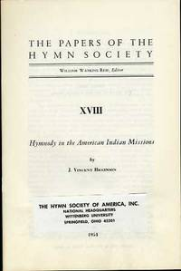 THE PAPERS OF THE HYMN SOCIETY, XVIII, HYMNODY IN THE AMERICAN INDIAN  MISSIONS